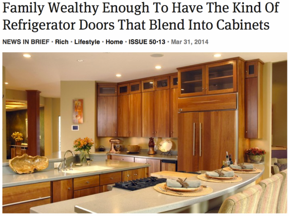 """Family Wealthy Enough To Have The Kind Of Refrigerator Doors That Blend Into Cabinets."" The Onion. March 31, 2014. http://www.theonion.com/articles/family-wealthy-enough-to-have-the-kind-of-refriger,35662/."