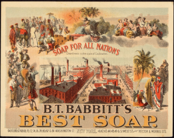 "Trade card for Babbitts Best soap, used in the 1880s and 1890s. The company's long-running slogans, ""Soap for All Nations"" and ""Cleanliness is the Scale of Civilization,"" speak to United States' imperialist outlook at the turn of the twentieth century. American industry and its products were seen as the salvation of the world's less developed peoples, pictured around the edges of the card."