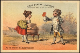 "Trade card for Babbitts Best soap, 1870s. Throughout the last quarter of the century, B. T. Babbitt advertised under the slogan ""Cleanliness is the scale of civilization."" (Courtesy of the Trustees of the Boston Public Library, Print Department)"